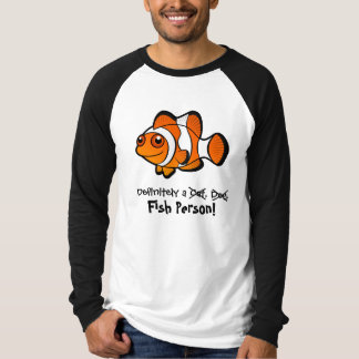 Definitely a Fish Person (clownfish) Tee Shirt