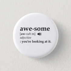 Definition Of Awesome You're Looking At It Button at Zazzle
