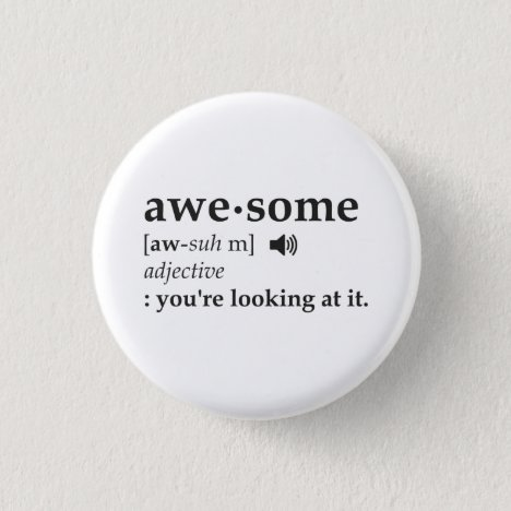 Definition of Awesome You're Looking at it Button