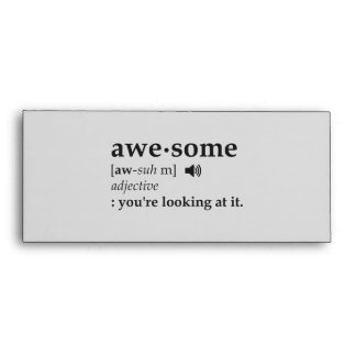 Definition of Awesome You're Looking at it Envelopes