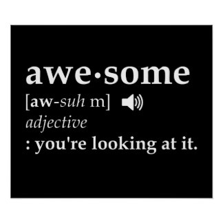 Definition of Awesome You're Looking at it Poster