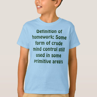 definition of homework T-Shirt