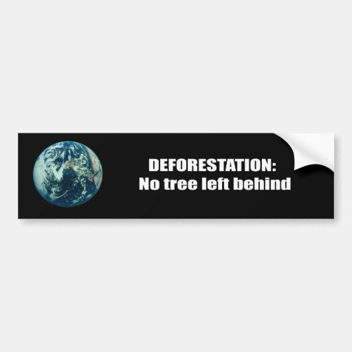 Deforestation Bumper Sticker