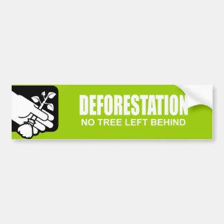 DEFORESTATION - NO TREE LEFT BEHIND BUMPER STICKER