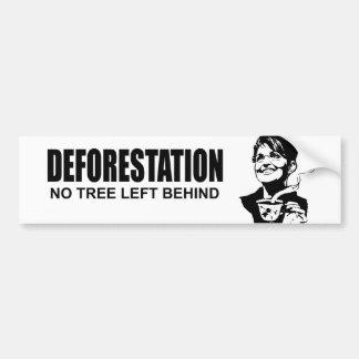 DEFORESTATION - NO TREE LEFT BEHIND CAR BUMPER STICKER