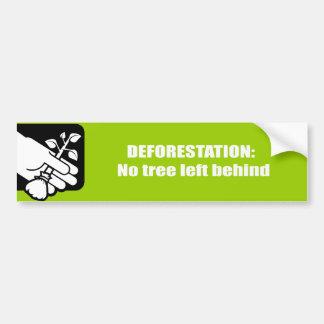 Deforestation = No tree left behind Car Bumper Sticker