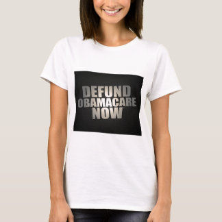 Defund Obamacare Now T-Shirt