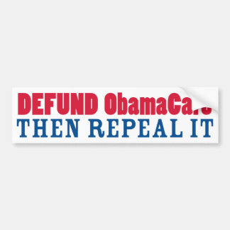 Defund ObamaCare Then Repeal It Bumper Sticker