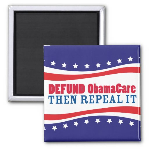 Defund ObamaCare Then Repeal It Fridge Magnets