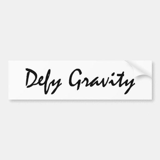 Defy Gravity Car Bumper Sticker