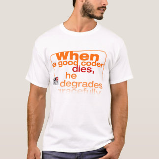 Degrades gracefully - the T-Shirt (orange)