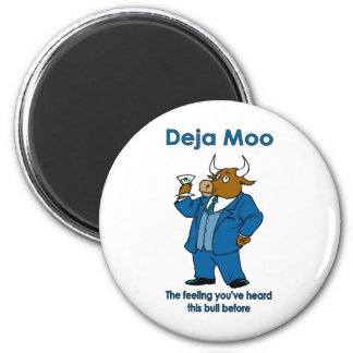 Deja Moo:The feeling you've heard this bull before 2 Inch Round Magnet