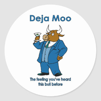 Deja Moo:The feeling you've heard this bull before Classic Round Sticker
