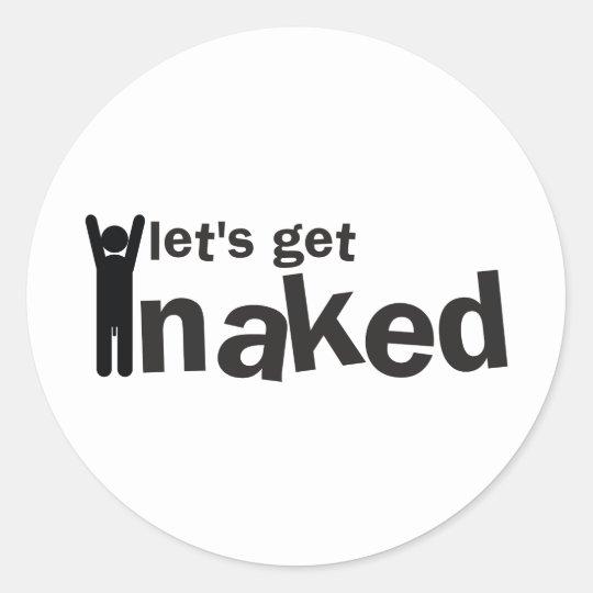 ¡deja para conseguir desnudo! pegatina redonda