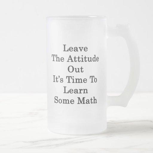 Deje la actitud hacia fuera que es hora de aprende tazas