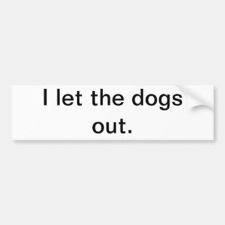 Dejé los perros hacia fuera pegatina de parachoque