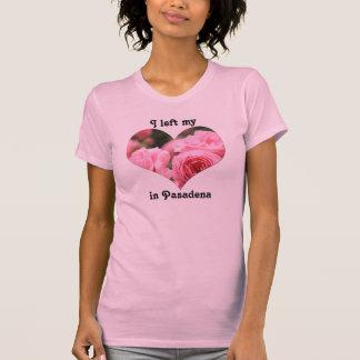 Dejé mi corazón en los rosas rosados de Pasadena Camisetas