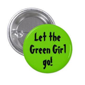 ¡Deje, ponga verde al chica, vaya! Pin Redondo De 1 Pulgada