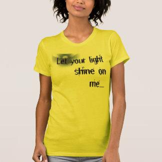 Deje su brillo ligero en mí…. tshirts