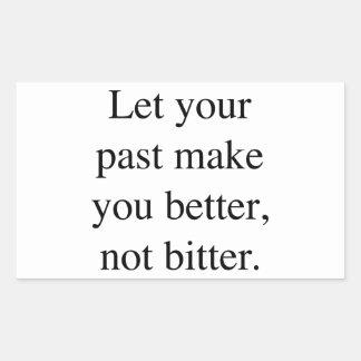 Deje su pasado hacerle mejor no amargo pegatina rectangular