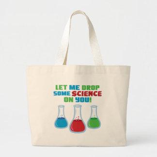 Déjeme caer una cierta ciencia en usted bolsa tela grande