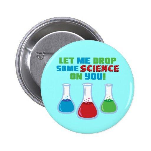 Déjeme caer una cierta ciencia en usted pins