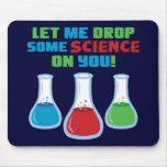 Déjeme caer una cierta ciencia en usted alfombrilla de ratones