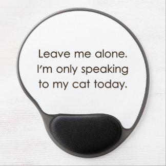 Déjeme me solo están hablando solamente a mi gato  alfombrilla de ratón con gel