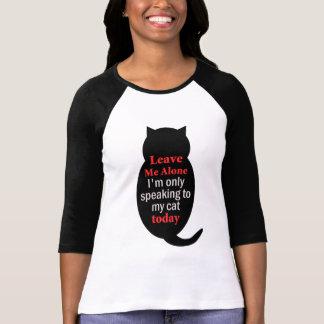 Déjeme me solo están hablando solamente a mi gato remera