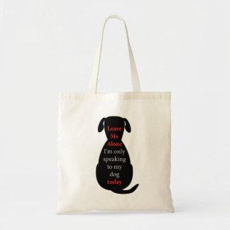 Déjeme me solo están hablando solamente a mi perro bolsa de mano