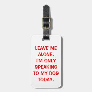 Déjeme me solo están hablando solamente a mi perro etiquetas de equipaje