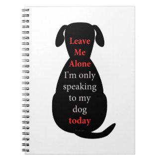 Déjeme me solo están hablando solamente a mi perro libretas espirales