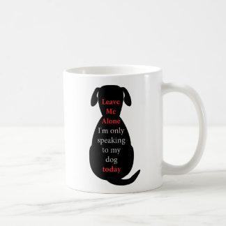 Déjeme me solo están hablando solamente a mi perro taza