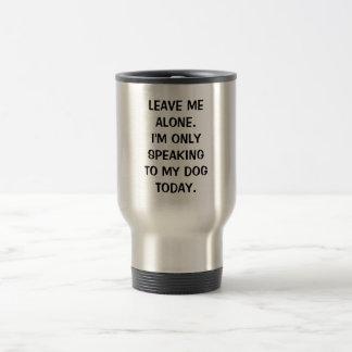 Déjeme me solo están hablando solamente a mi perro taza de viaje