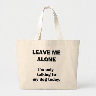 Déjeme solo.  Estoy hablando solamente con mi Bolsas De Mano
