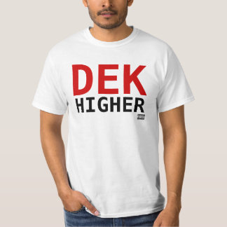 Dek Higher 2 Big Bold T-Shirt
