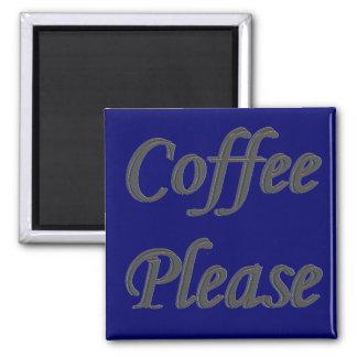 Del café imán por favor