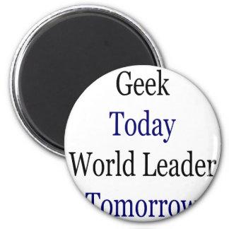 Del friki líder mundial hoy mañana imán de frigorífico