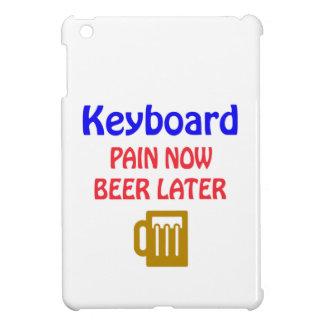 Del teclado del dolor cerveza ahora más adelante