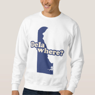Dela-where? Sweatshirt