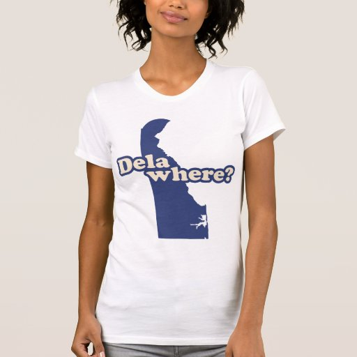 Dela-where? T Shirts