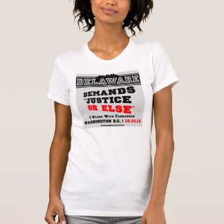 Delaware Demands Justice Or Else T-shirt