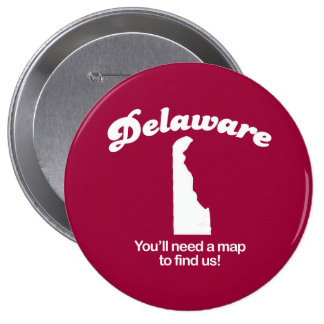 Delaware - Youll need a map to find us T-shirt Pin