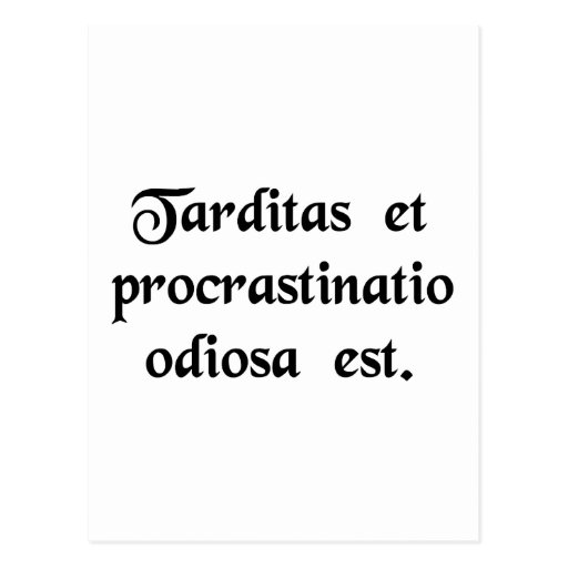 Delay and procrastination is hateful. postcard