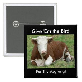 Déles el pájaro para la acción de gracias pin cuadrado