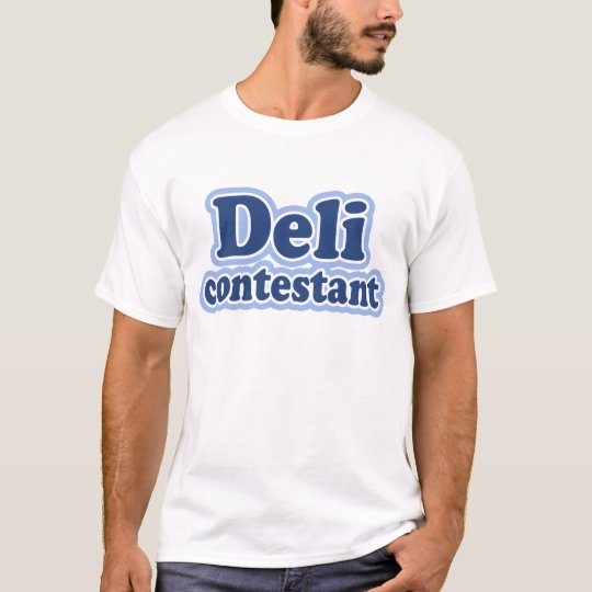 """""""Deli Contestant"""" Say What? T-Shirt"""