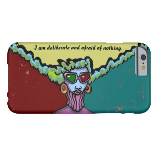 Deliberate and Afraid of Nothing iPhone 6 Case