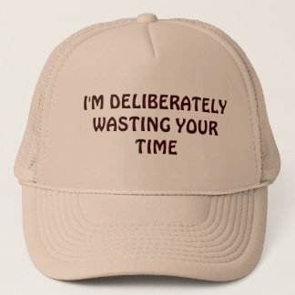Deliberately Wasting Your Time Trucker Hat