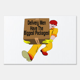 Delivery Men Have The Biggest Packages Lawn Sign