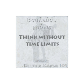 Delphic Maxim #103 - Think Without Time Limits Stone Magnet
